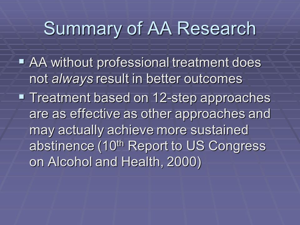 Summary of AA Research AA without professional treatment does not always result in better outcomes.
