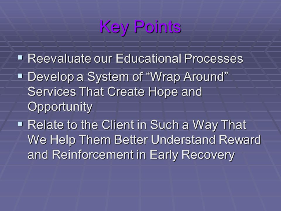 Key Points Reevaluate our Educational Processes
