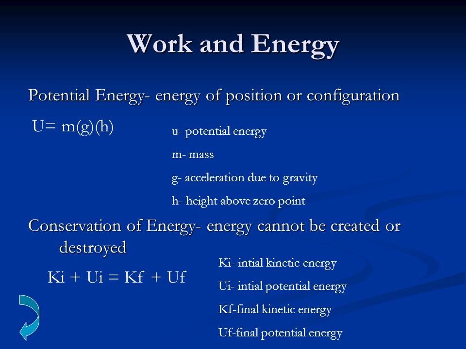 Work and Energy Potential Energy- energy of position or configuration