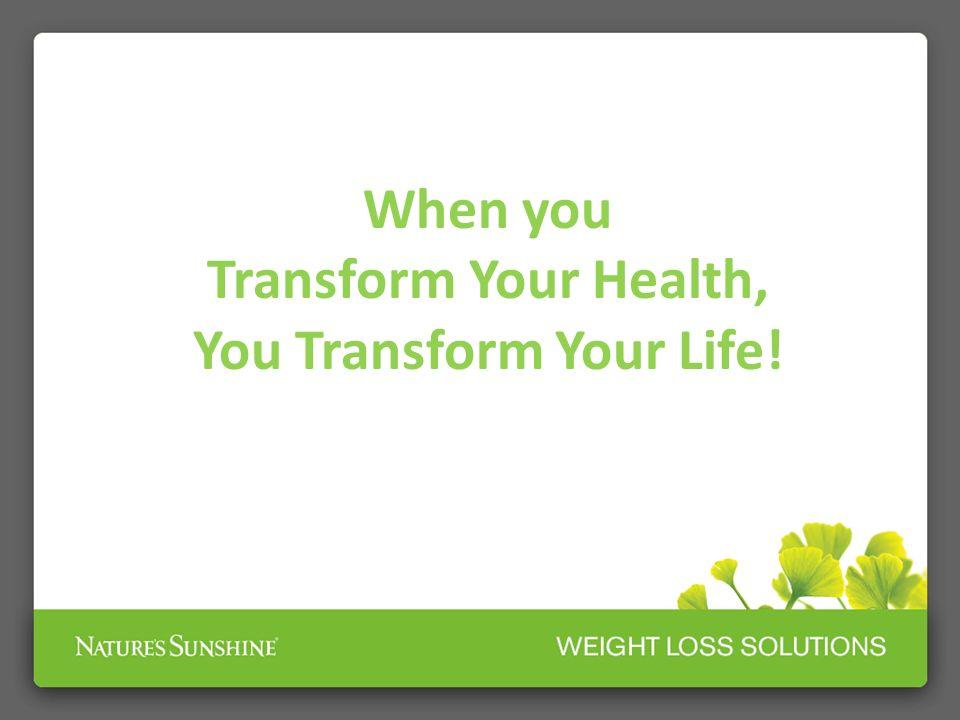 You Transform Your Life!