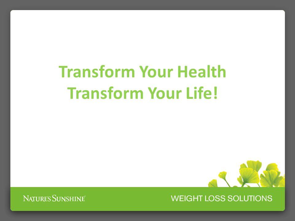 Transform Your Health Transform Your Life!
