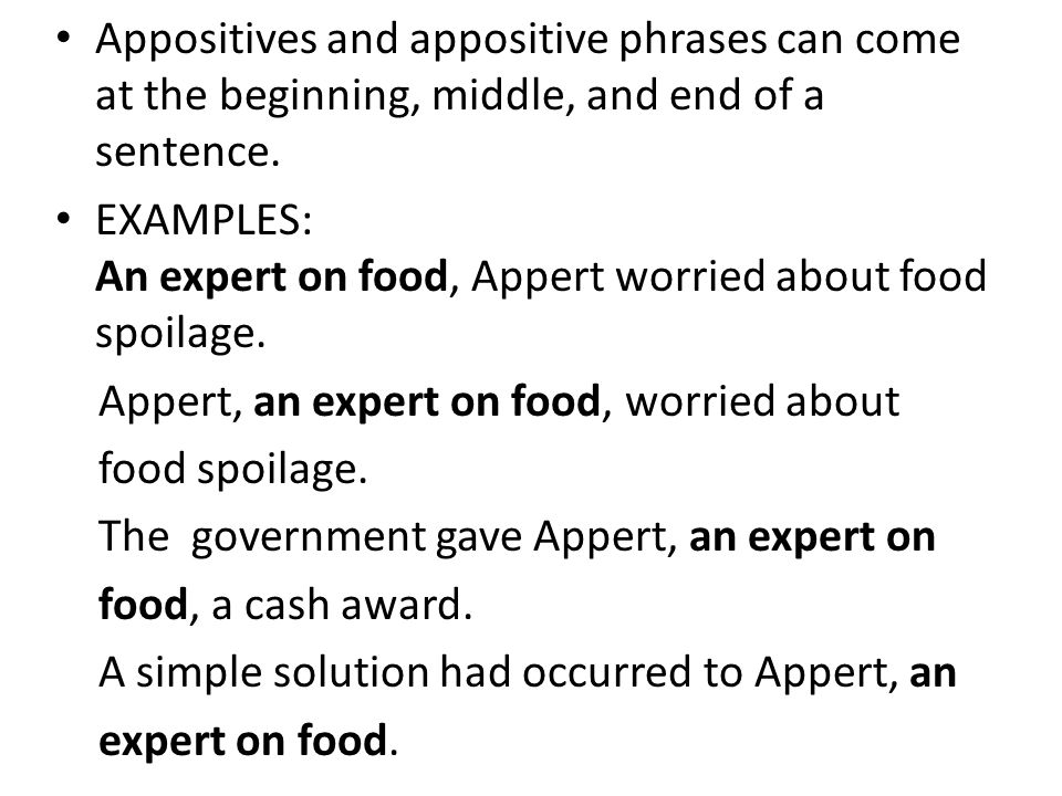 Appositives and appositive phrases can come at the beginning, middle, and end of a sentence.