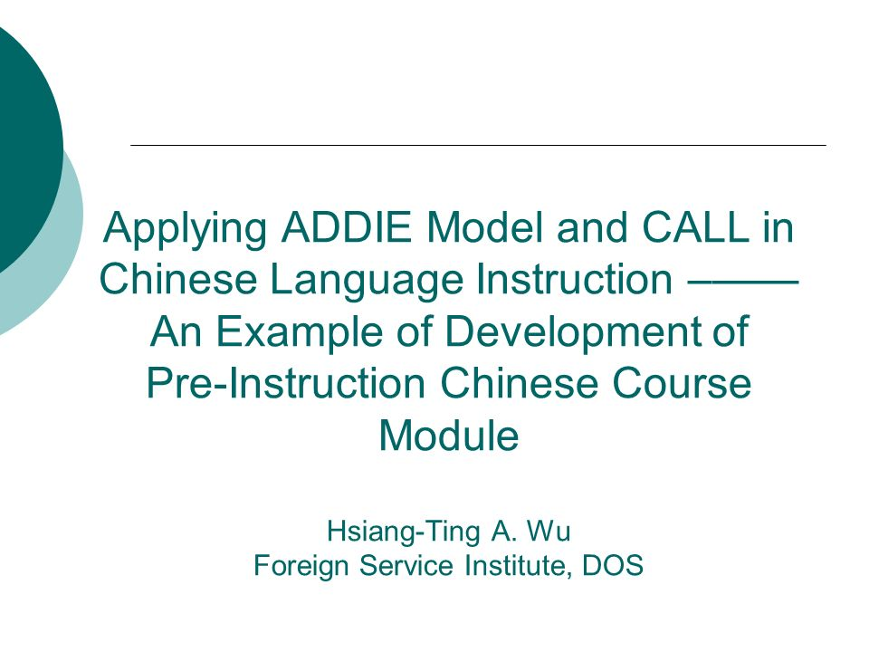 Applying ADDIE Model and CALL in Chinese Language Instruction –—— An Example of Development of Pre-Instruction Chinese Course Module Hsiang-Ting A.