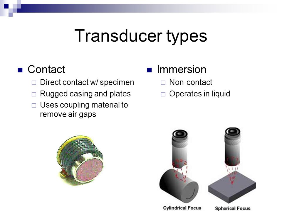 Transducer types Contact Immersion Direct contact w/ specimen