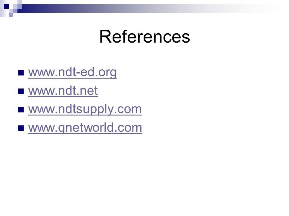 References www.ndt-ed.org www.ndt.net www.ndtsupply.com