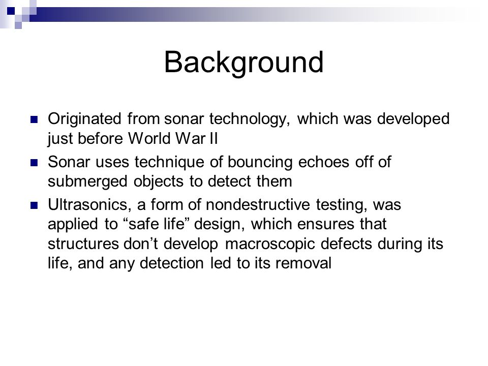 Background Originated from sonar technology, which was developed just before World War II.