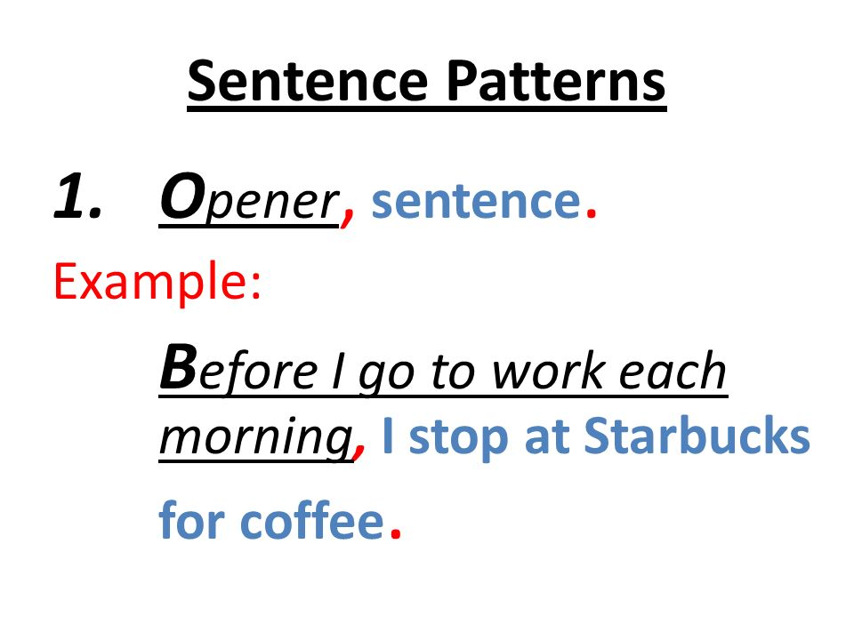 Opener, sentence. Sentence Patterns Example: