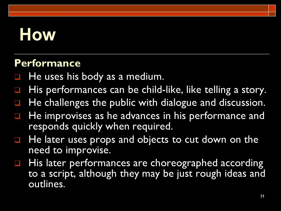 How Performance He uses his body as a medium.