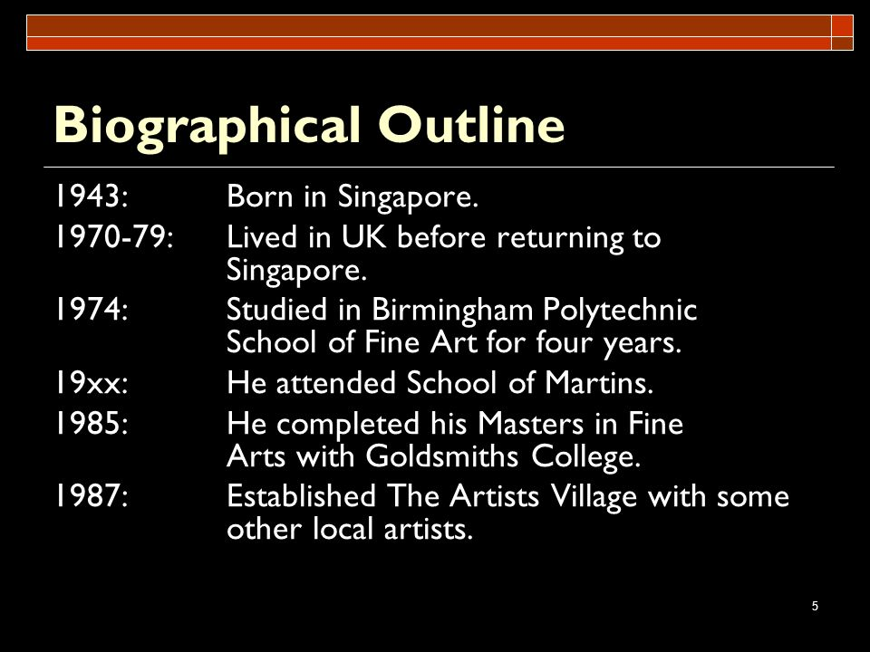 Biographical Outline 1943: Born in Singapore.