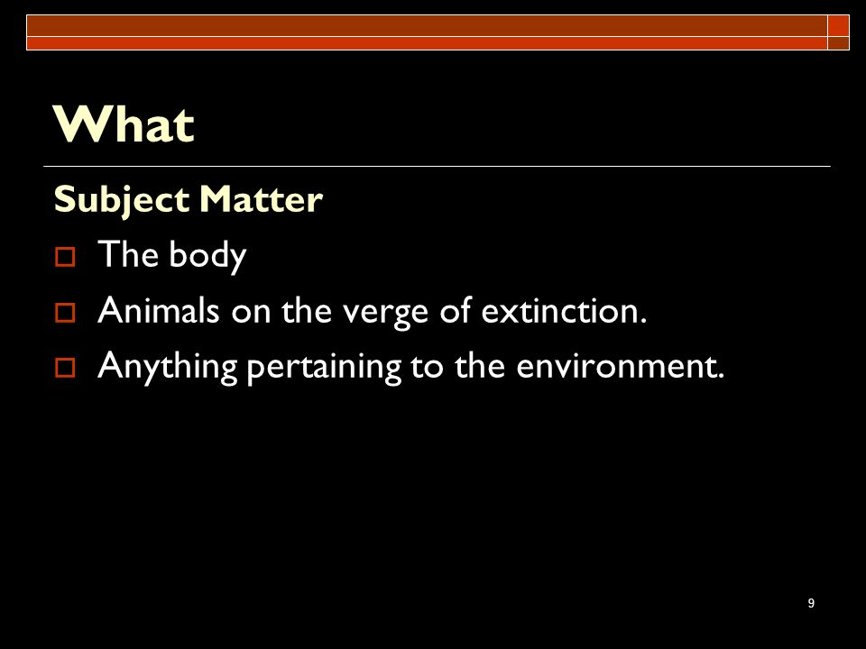 What Subject Matter The body Animals on the verge of extinction.