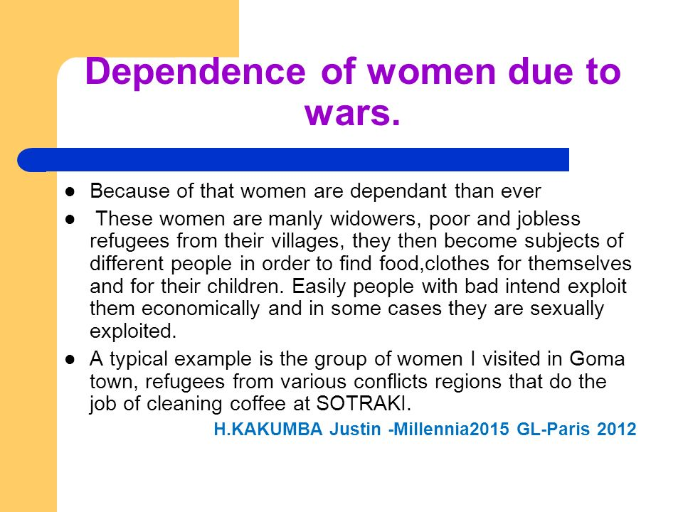Dependence of women due to wars.