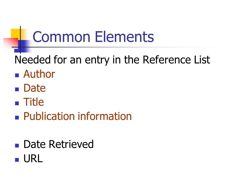 Common Elements Needed for an entry in the Reference List Author Date