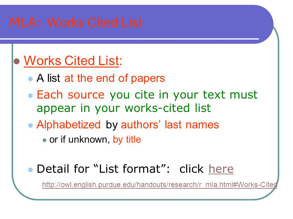 MLA: Works Cited List Works Cited List: A list at the end of papers