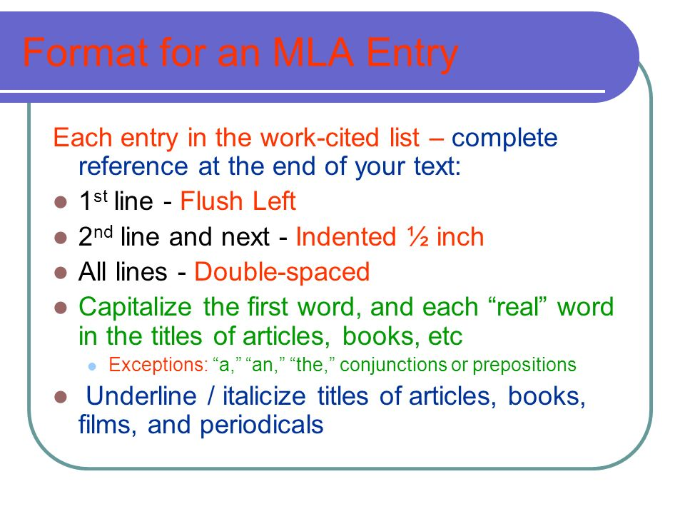 Format for an MLA Entry Each entry in the work-cited list – complete reference at the end of your text: