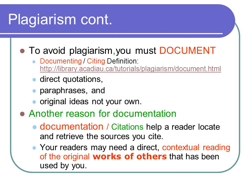 Plagiarism cont. To avoid plagiarism,you must DOCUMENT