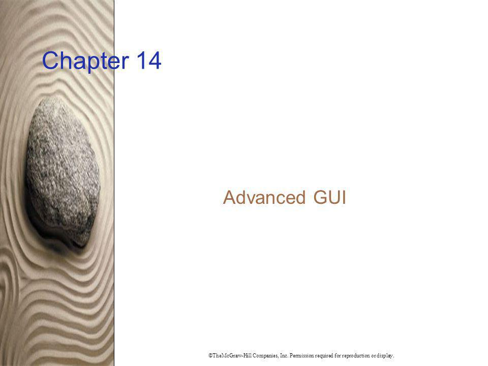 Chapter 14 Advanced GUI. ©TheMcGraw-Hill Companies, Inc.