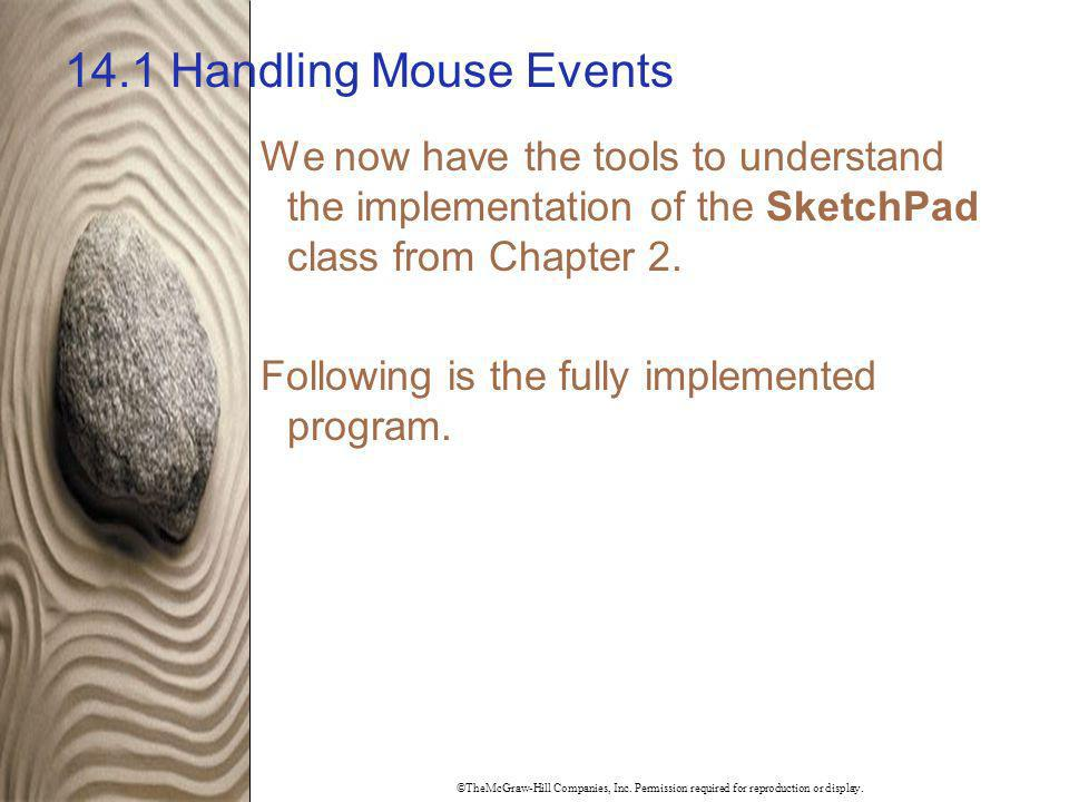 14.1 Handling Mouse Events We now have the tools to understand the implementation of the SketchPad class from Chapter 2.