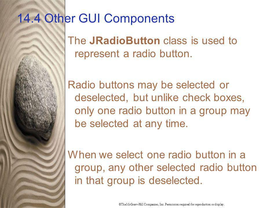 14.4 Other GUI Components The JRadioButton class is used to represent a radio button.
