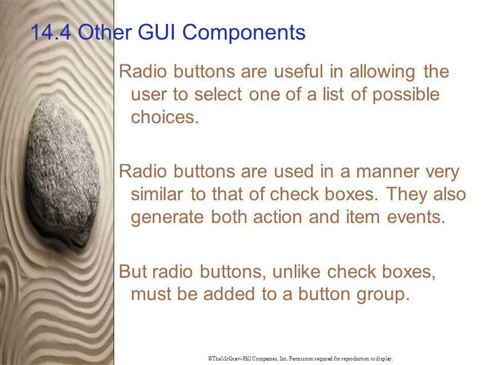 14.4 Other GUI Components Radio buttons are useful in allowing the user to select one of a list of possible choices.