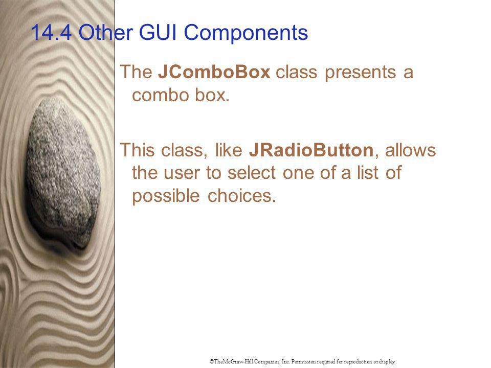 14.4 Other GUI Components The JComboBox class presents a combo box.