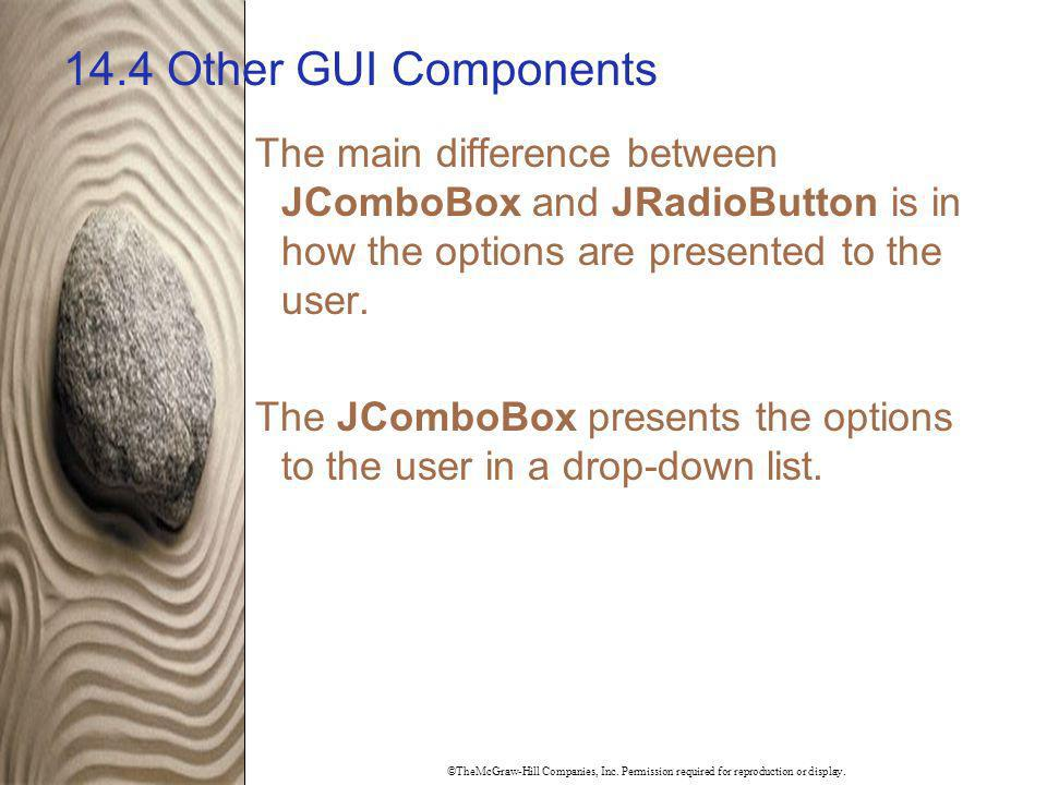 14.4 Other GUI Components The main difference between JComboBox and JRadioButton is in how the options are presented to the user.