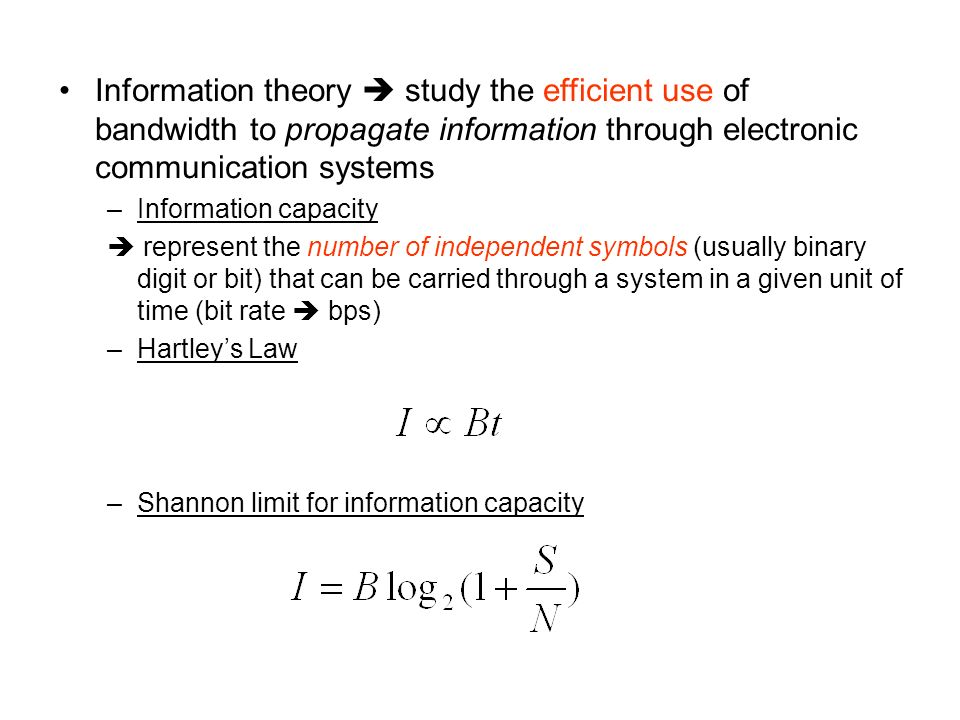 Information theory  study the efficient use of bandwidth to propagate information through electronic communication systems