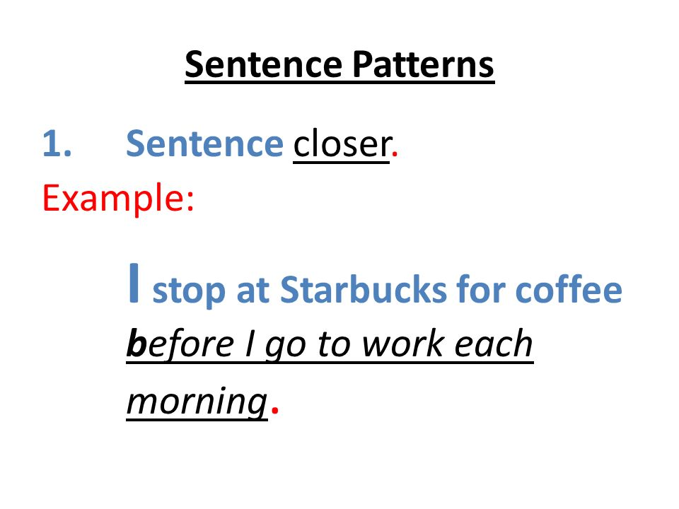 Sentence Patterns Sentence closer.