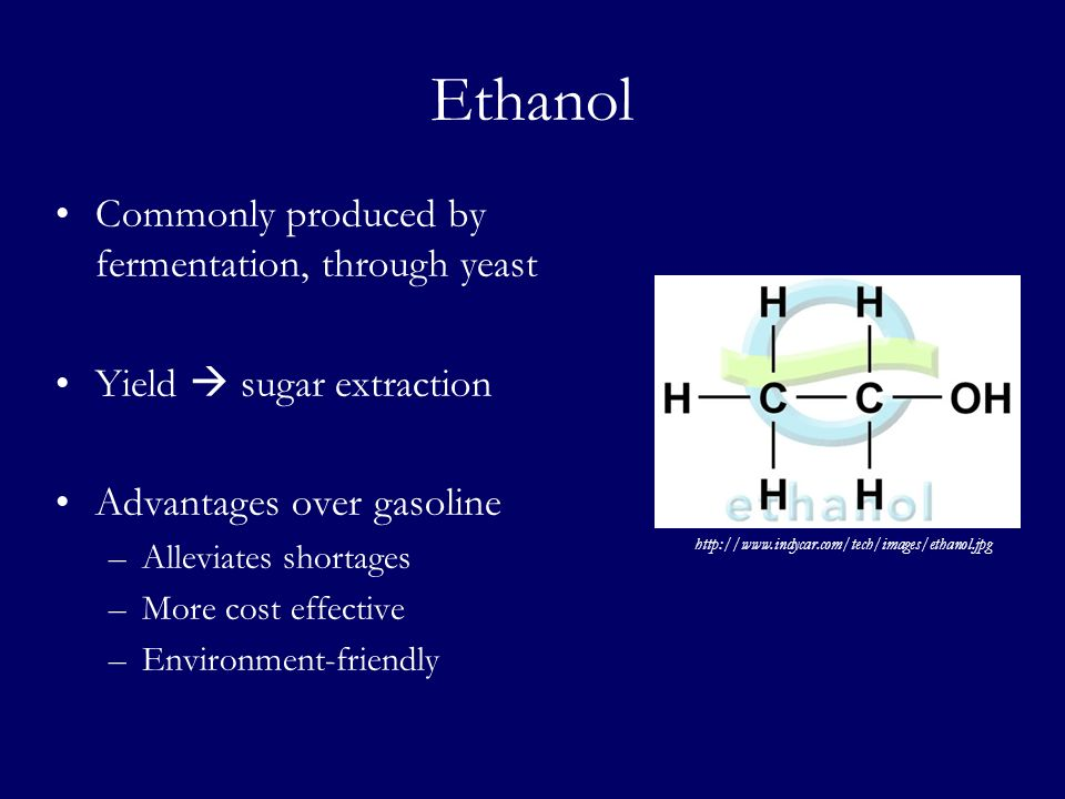 Ethanol Commonly produced by fermentation, through yeast