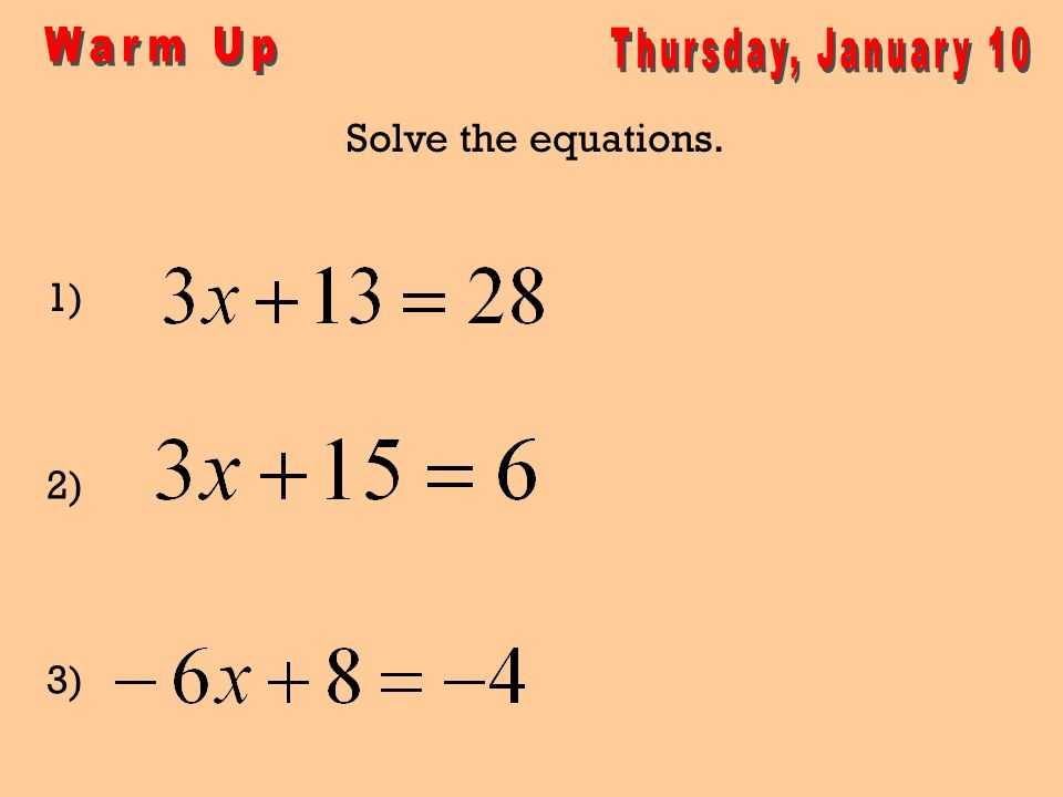 Warm Up Thursday, January 10 Solve the equations. 1) 2) 3)