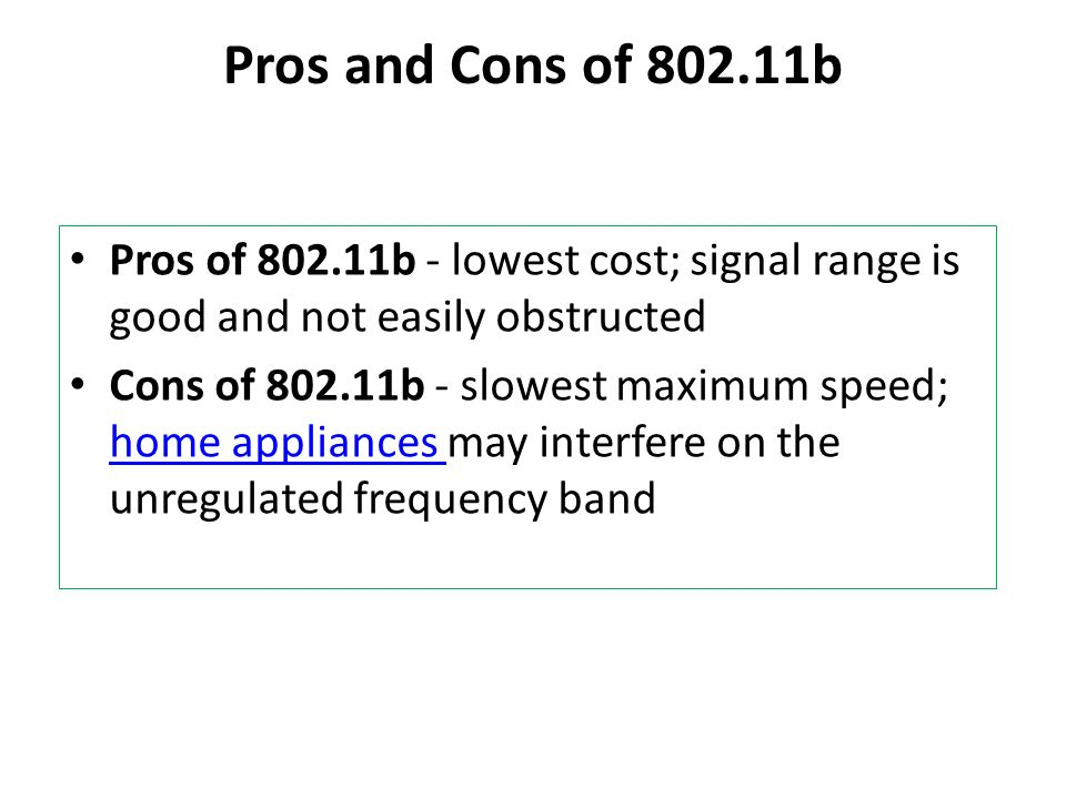 Pros and Cons of 802.11b Pros of 802.11b - lowest cost; signal range is good and not easily obstructed.