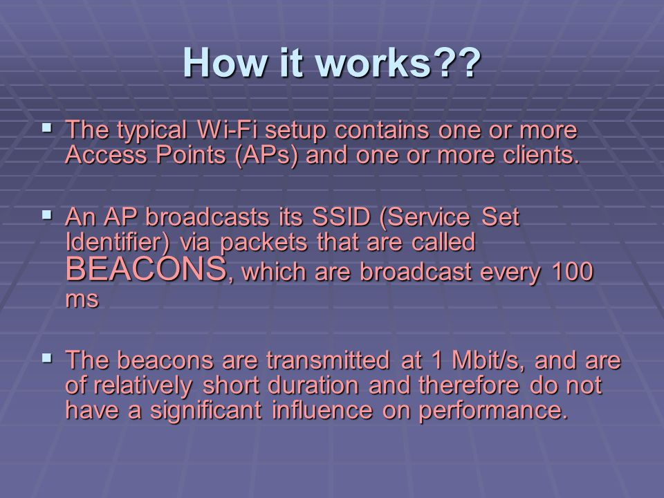 How it works The typical Wi-Fi setup contains one or more Access Points (APs) and one or more clients.