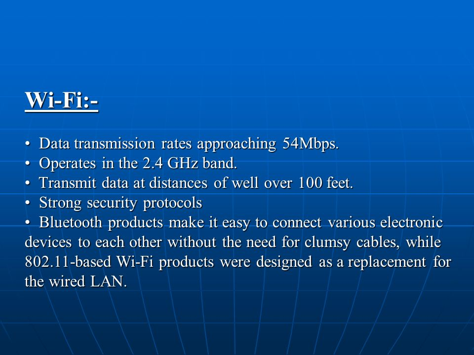 Wi-Fi:- Data transmission rates approaching 54Mbps.