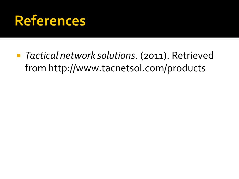 References Tactical network solutions. (2011). Retrieved from http://www.tacnetsol.com/products