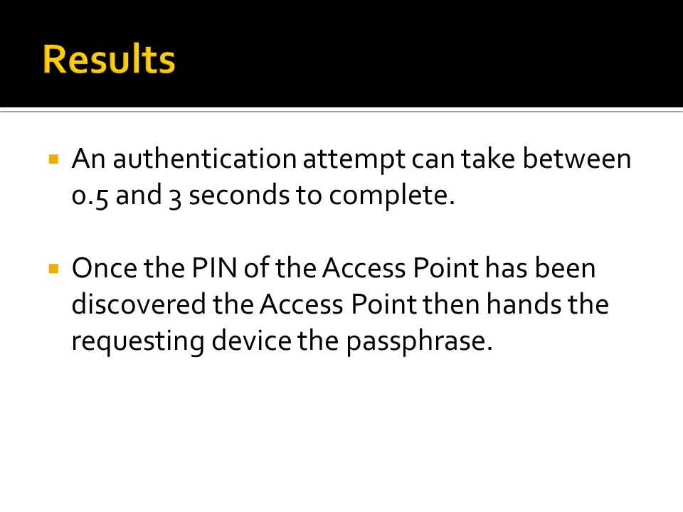 Results An authentication attempt can take between 0.5 and 3 seconds to complete.