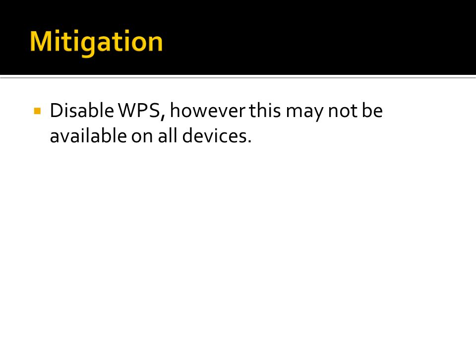 Mitigation Disable WPS, however this may not be available on all devices.