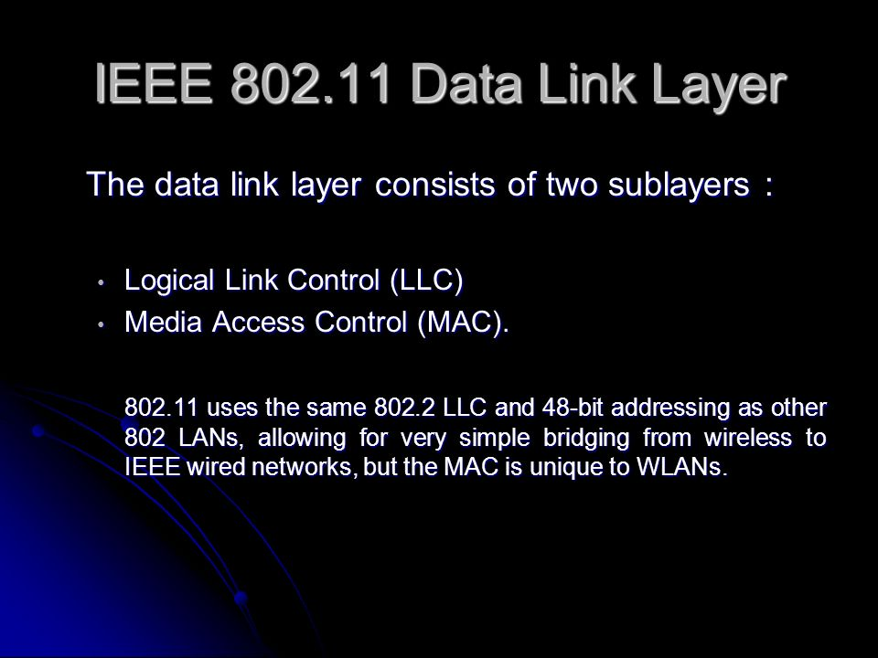 IEEE 802.11 Data Link Layer The data link layer consists of two sublayers : Logical Link Control (LLC)