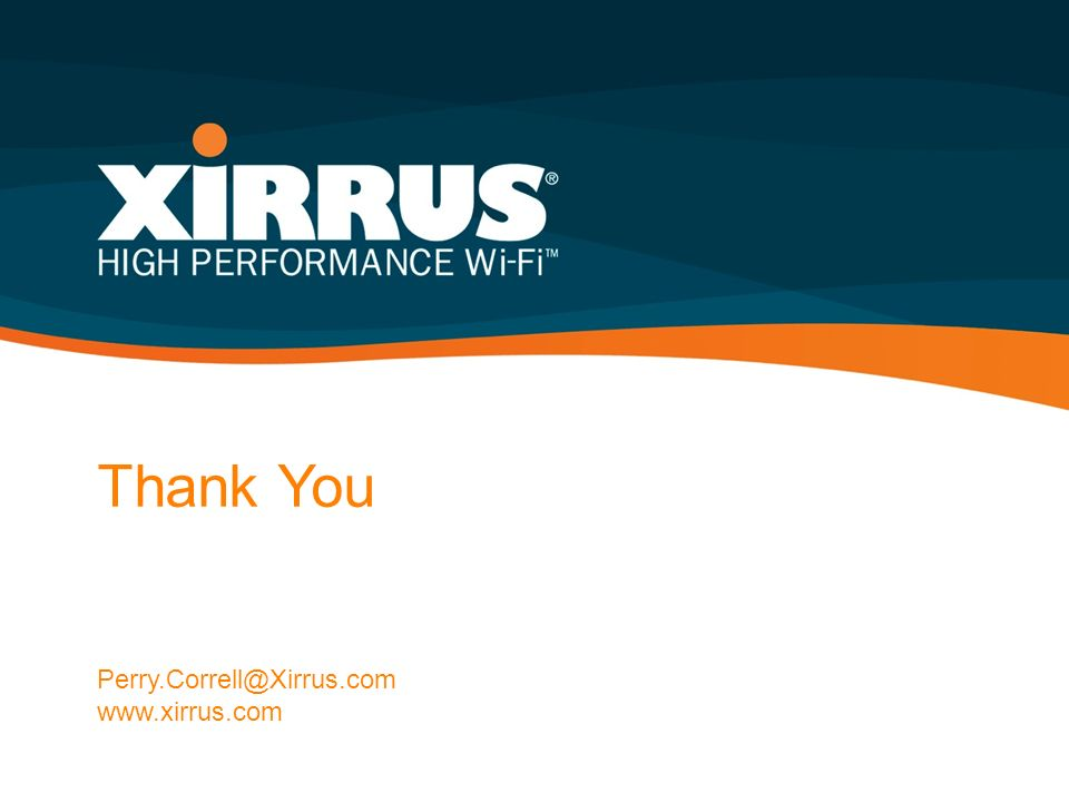 Thank You Perry.Correll@Xirrus.com www.xirrus.com