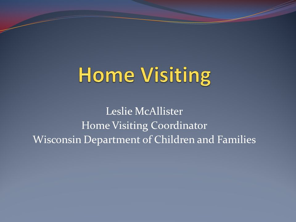 Home Visiting Leslie McAllister Home Visiting Coordinator