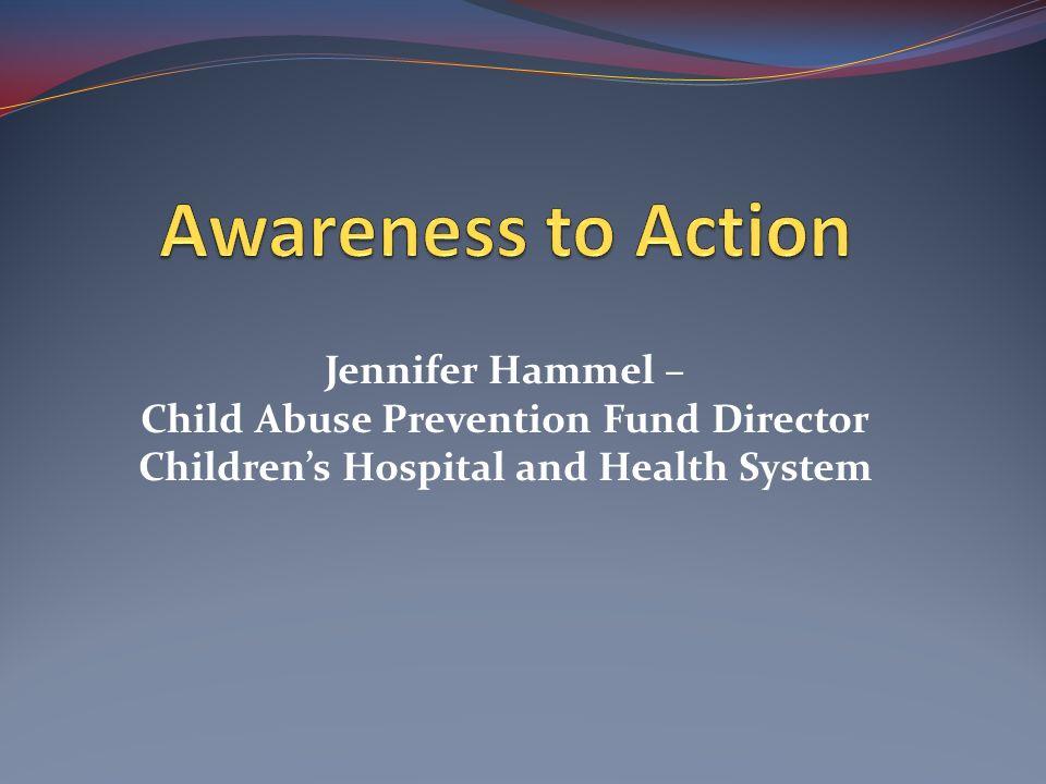Awareness to Action Jennifer Hammel –
