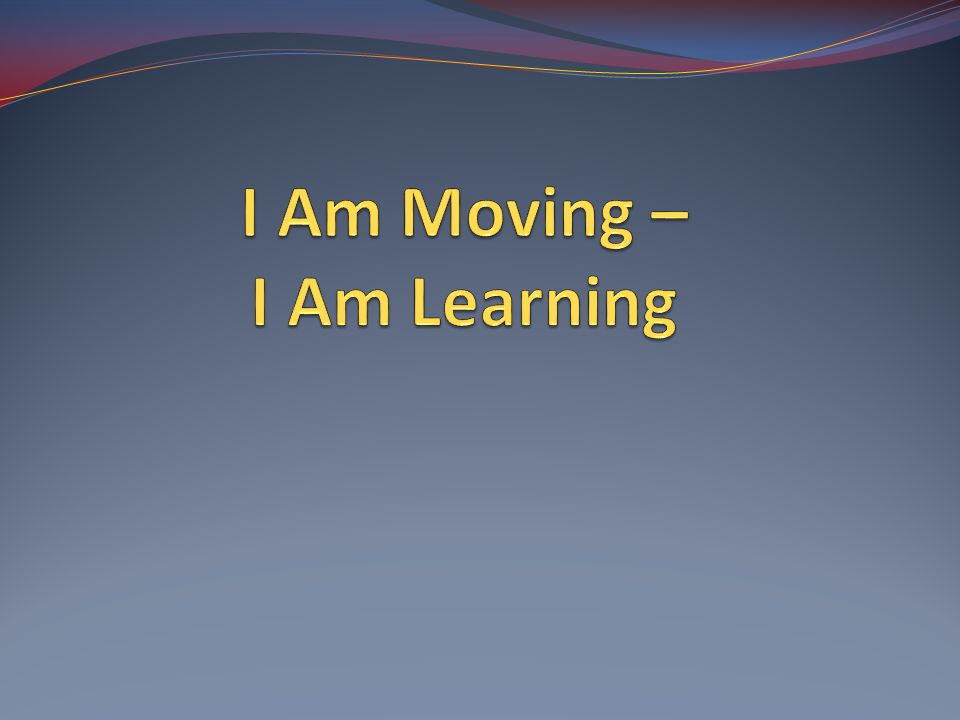 I Am Moving – I Am Learning