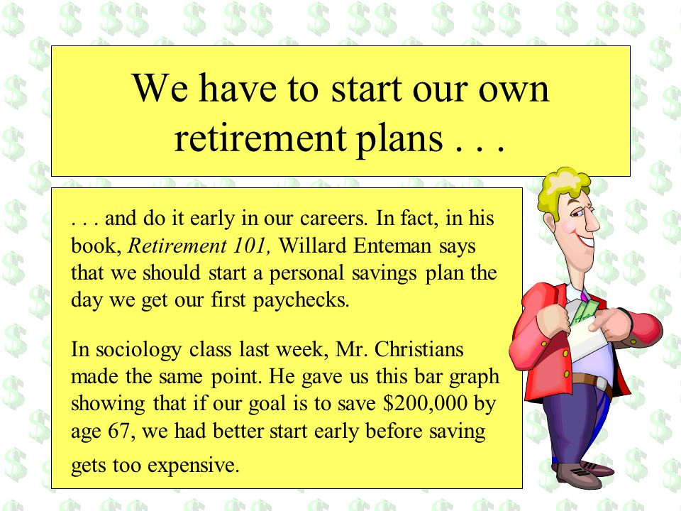 We have to start our own retirement plans . . .