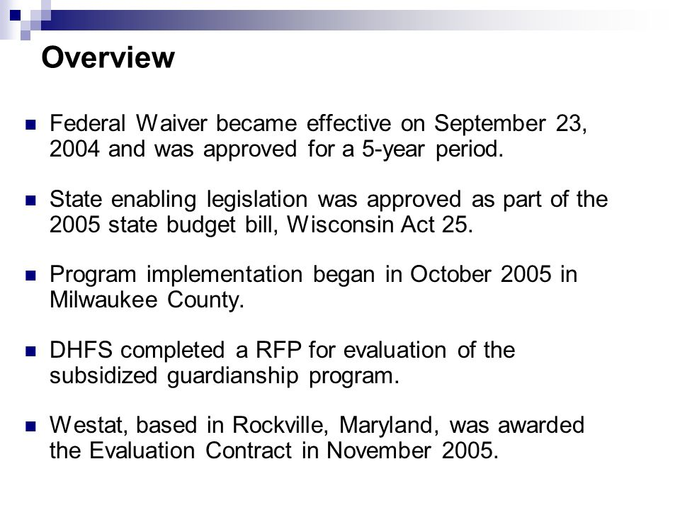 Overview Federal Waiver became effective on September 23, 2004 and was approved for a 5-year period.