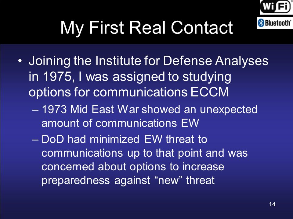 My First Real Contact Joining the Institute for Defense Analyses in 1975, I was assigned to studying options for communications ECCM.