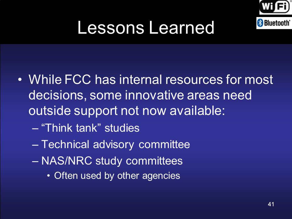 Lessons Learned While FCC has internal resources for most decisions, some innovative areas need outside support not now available: