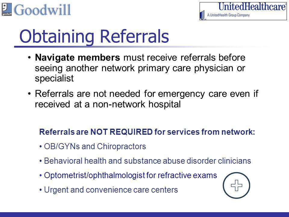 Obtaining Referrals Navigate members must receive referrals before seeing another network primary care physician or specialist.