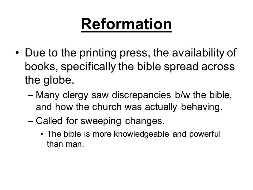 Reformation Due to the printing press, the availability of books, specifically the bible spread across the globe.