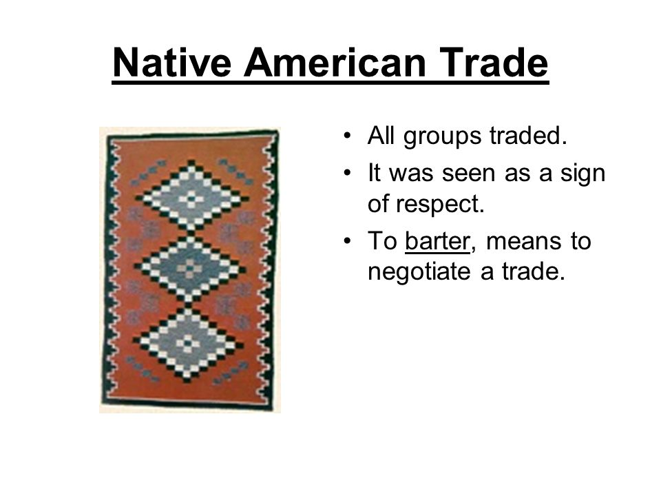 Native American Trade All groups traded.