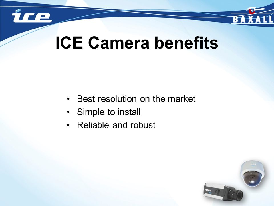 ICE Camera benefits Best resolution on the market Simple to install