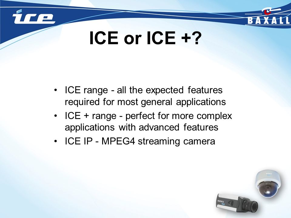 ICE or ICE + ICE range - all the expected features required for most general applications.