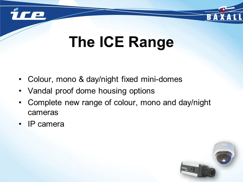 The ICE Range Colour, mono & day/night fixed mini-domes